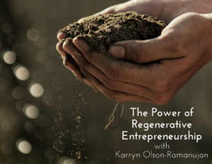 "image of hands holding soil and caption ""the power of regenerative entrepreneurship"""